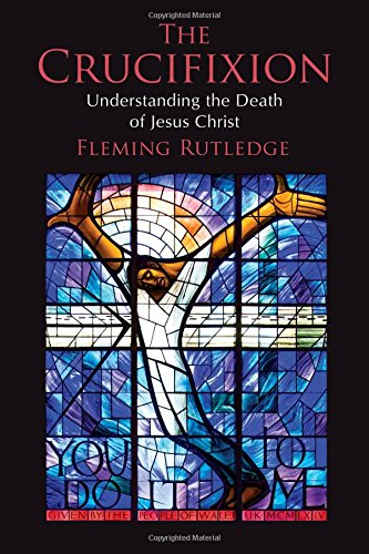 The Crucifixion: Understanding the Death of Jesus (Crucifixion Jesus Christ)