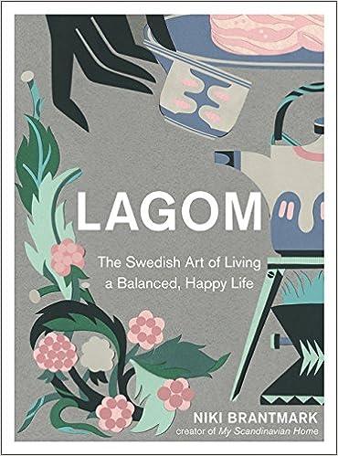 Lagom: The Swedish Art Of Living A Balanced, Happy Life Descargar Epub