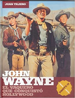 John Wayne: El Vaquero Que Conquisto Hollywood/ the Cowboy Who Conquered Hollywood: 2