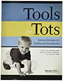 Tools, Tools, Tools! TOOLS FOR TOTS Henry OT Tools for Tots, Sensory Strategies for Toddlers and Preschoolers Book
