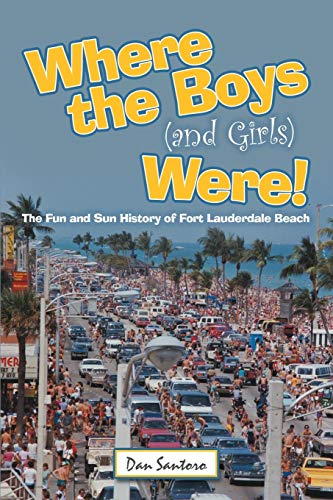 (Where the Boys (and Girls) Were!: The Fun and Sun History of Fort Lauderdale Beach)