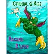 Cthulhu 4 Kids: Raising R'lyeh (Volume 2)