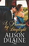 A Promise by Daylight, Alison DeLaine, 0373778945