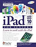 iPad with iOS 10 and Higher for Seniors: Learn to work with the iPad (Computer Books for Seniors series)