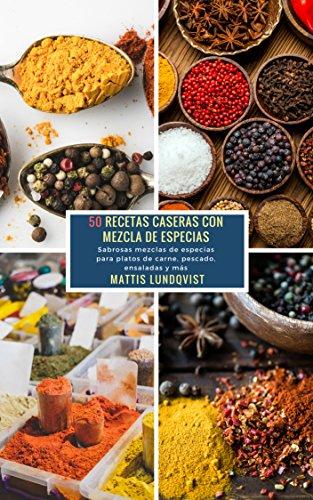 50 Recetas caseras con Mezcla de Especias: Sabrosas mezclas de especias para platos de carne