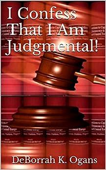 I Confess That I Am Judgmental! by [Ogans, DeBorrah K.]
