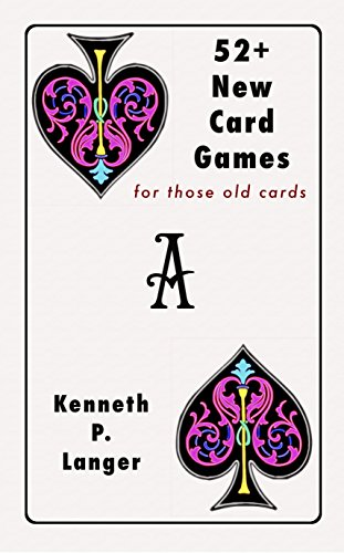 52+ New Card Games: for those old cards by [Langer, Kenneth P]