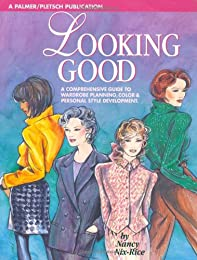 Looking Good: A Comprehensive Guide to Wardrobe Planning, Color & Personal Style Development