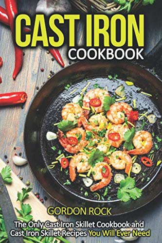 Cast Iron Cookbook: The Only Cast Iron Skillet Cookbook and