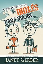 Inglés: La Guía Completa de Inglés Para Viajes: Aprende Frases en Ingles para Turistas y Viajeros (Spanish Edition)