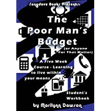 The Poor Man's Budget  (or Anyone For That Matter) Student Workbook: A 5 week course learning to live within your...