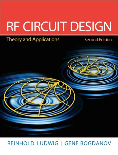 RF Circuit Design: Theory & Applications (2nd Edition) by Ludwig, Reinhold/ Bogdanov, Gene