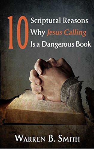 Ten Scriptural Reasons Why Jesus Calling is a Dangerous Book