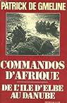 Commandos d'Afrique : De l'île d'Elbe au Danube par Patrick De Gmline