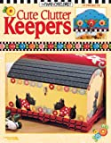 Cute Clutter Keepers, Mary Engelbreit Ent., Leisure Arts, 1574867636