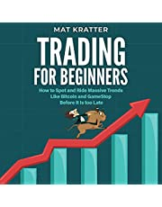 Trading for Beginners: How to Spot and Ride Massive Trends Like Bitcoin and GameStop Before It Is too Late. A Step by Step Guide to Financial Freedom