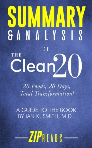 Summary   Analysis Of The Clean 20  20 Foods  20 Days  Total Transformation   A Guide To The Book By Ian Smith  Md