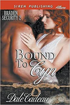 Book Bound to Cyn [Braden Security 2] (Siren Publishing Allure) by Dale Cadeau (2014-09-09)