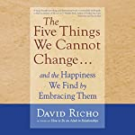 The Five Things We Cannot Change....: And the Happiness We Find by Embracing Them   David Richo