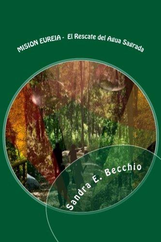 Mision Eureia: El Rescate del Agua Sagrada (Spanish Edition) [SEB Sandra . Becchio] (Tapa Blanda)