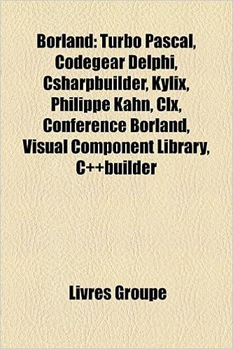 Borland: Turbo Pascal, Codegear Delphi, Csharpbuilder, Kylix, Philippe Kahn, CLX, Confrence Borland, Visual Component Library,: Amazon.es: Livres Groupe: ...