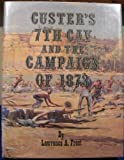Custer's Seventh Cavalry and the Campaign of 1873, Frost, Lawrence A., 0912783052