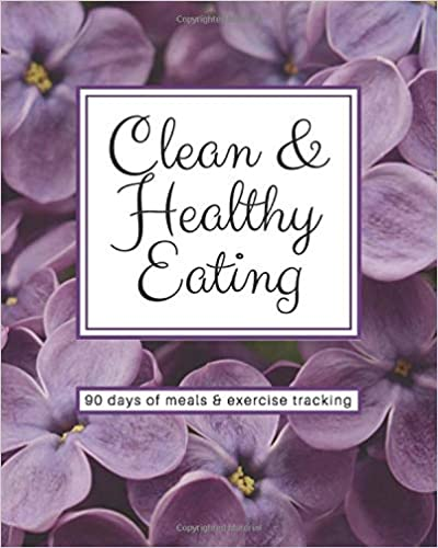 Clean & Healthy Eating - 90 Days of Meal & Exercise Tracking