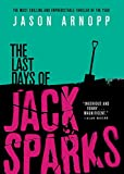 Book cover from The Last Days of Jack Sparks by Jason Arnopp