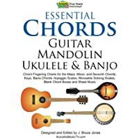 Essential Chords, Guitar, Mandolin, Ukulele and Banjo: Chord Fingering Charts for the Major, Minor, and Seventh Chords…