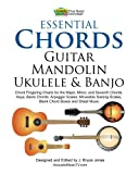 Essential Chords, Guitar, Mandolin, Ukulele and Banjo: Chord Fingering Charts for the Major, Minor, and Seventh Chords, Keys, Barre Chords, Arpeggio ... Scales, Blank Chord Boxes and Sheet Music