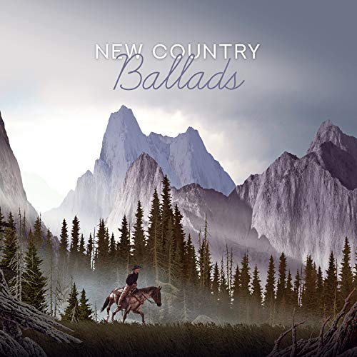 New Country Ballads: Fresh Look, County Music 2019, Soft & Slow, Good Western Tones, Background for Road Trip & Relax, Top 100