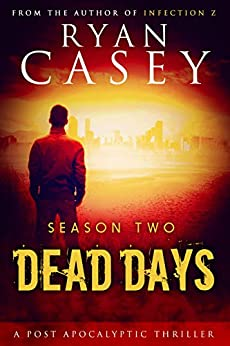Dead Days: Season Two (Dead Days Zombie Apocalypse Series Book 2) by [Casey, Ryan]