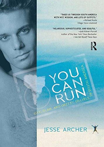 You Can Run: Gay, Glam, and Gritty Travels in South America (Out in the World) by Brand: Routledge