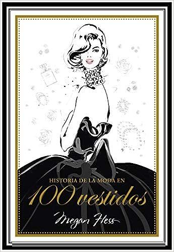 Historia de la moda en 100 vestidos Guías ilustradas: Amazon.es: Hess, Megan, Pradilla, Victoria: Libros