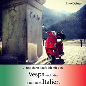 ...und dann kaufe ich mir eine Vespa und fahre damit nach Italien Hörbuch