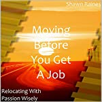 Moving Before You Get a Job: Relocating with Passion Wisely | Shawn Raines