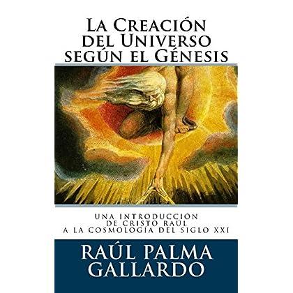 La Creación del Universo según el Génesis: UNA INTRODUCCIÓN DE CRISTO RAÚL A LA COSMOLOGÍA DEL SIGLO XXI