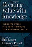 img - for Creating Value with Knowledge: Insights from the IBM Institute for Business Value book / textbook / text book