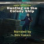 Hunting on the Colony Ship: Colony Ship Eschaton, Book 4 | John Thornton