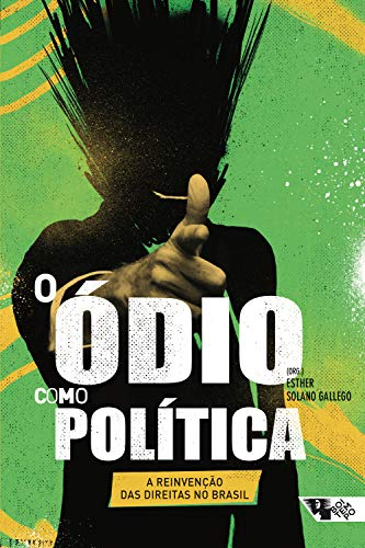 O ódio como política: a reinvenção das direitas no Brasil (Coleção Tinta Vermelha)