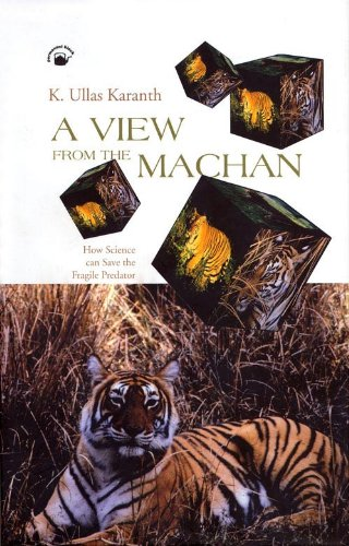 Read Online A View from the Machan: How Science Can Save the Fragile Predator PDF
