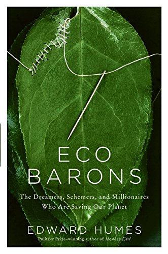 Eco Barons: The Dreamers, Schemers, and Millionaires Who Are Saving Our Planet [Edward Humes] (Tapa Dura)