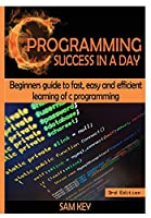 C Programming Success in a Day! Front Cover