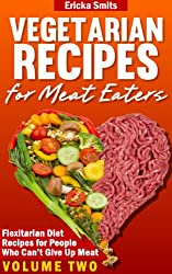 Vegetarian Recipes for Meat Eaters: Flexitarian Diet Recipes for People Who Can't Give Up Meat, Volume Two (English Edition)