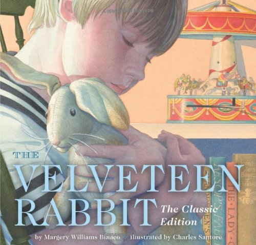 The Velveteen Rabbit: Or How Toys Become Real (The Classic Edition) (The True Meaning Of Easter For Kids)