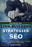 Link Building Strategies For SEO: Increase Authority And Poplarity Of Your Website With Back Links (SEO Mastery) (Volume 3)