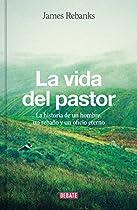LA VIDA DEL PASTOR: LA HISTORIA DE UN HOMBRE, UN REBAÑO Y UN OFICIO ETERNO (SPANISH EDITION)