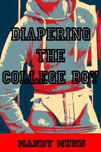 Diapering The College Boy (Gay ABDL Diaper Spanking Erotica)