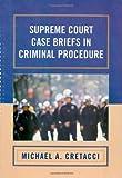 Supreme Court Case Briefs in Criminal Procedure, Michael A. Cretacci, 0742558614