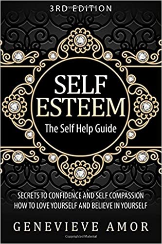 Book Self Esteem: The Self Help Guide - Secrets to Confidence and Self Compassion - How To Love Yourself and Believe in Yourself